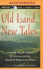 Old Land, New Tales : Twenty Short Stories by Writers of the Shaanxi Region in China