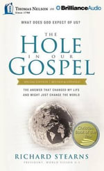 The Hole in Our Gospel Special Edition : What Does God Expect of Us? the Answer That Changed My Life and Might Just Change the World - Richard Stearns