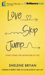 Love, Skip, Jump : Start Living the Adventure of Yes - Shelene Bryan