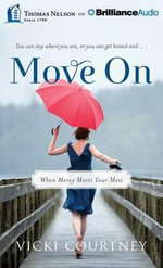 Move on : When Mercy Meets Your Mess - Vicki Courtney