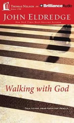 Walking with God : Talk to Him. Hear from Him. Really. - John Eldredge