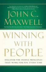 Winning with People : Discover the People Principles That Work for You Every Time - John C Maxwell