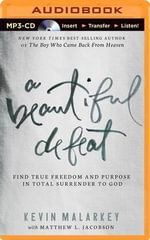 A Beautiful Defeat : Find True Freedom and Purpose in Total Surrender to God - Kevin Malarkey