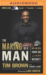 The Making of a Man : How Men and Boys Honor God and Live with Integrity - Tim Brown