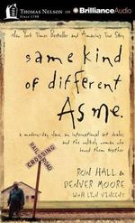 Same Kind of Different as Me : A Modern-Day Slave, an International Art Dealer, and the Unlikely Woman Who Bound Them Together - Ron Hall