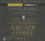 Think and Grow Rich : A Black Choice - Dennis Kimbro