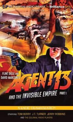 Agent 13 and the Invisible Empire: Part 1 : A Radio Dramatization - Flint Dille