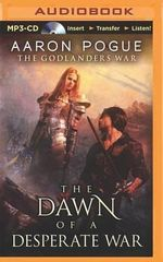 The Dawn of a Desperate War - Aaron Pogue