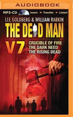 The Dead Man, Volume 7 : Crucible of Fire, the Dark Need, the Rising Dead - Lee Goldberg