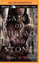 Gates of Thread and Stone - Lori M Lee