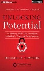 Unlocking Potential : 7 Coaching Skills That Transform Individuals, Teams, and Organizations - Michael Simpson