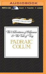 The Adventures of Odysseus & the Tale of Troy - Padraic Colum