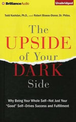 The Upside of Your Dark Side : Why Being Your Whole Self Not Just Your