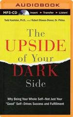 The Upside of Your Dark Side : Why Being Your Whole Self?not Just Your