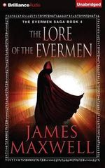 The Lore of the Evermen - James Maxwell