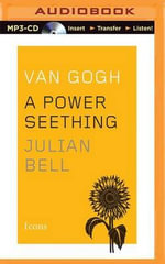 Van Gogh : A Power Seething - Julian Bell