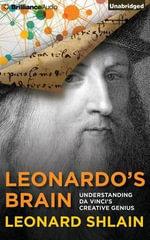 Leonardo's Brain : Understanding Da Vinci's Creative Genius - Dr Leonard Shlain