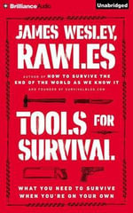 Tools for Survival : What You Need to Survive When You're on Your Own - James Wesley Rawles