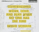 Overwhelmed : Work, Love, and Play When No One Has the Time - Brigid Schulte
