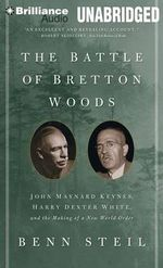 The Battle of Bretton Woods : John Maynard Keynes, Harry Dexter White, and the Making of a New World Order - Brenn Steil
