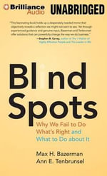 Blind Spots : Why We Fail to Do What's Right and What to Do about It - Max H Bazerman