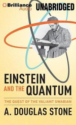 Einstein and the Quantum : The Quest of the Valiant Swabian - A Douglas Stone