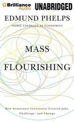 Mass Flourishing : How Grassroots Innovation Created Jobs, Challenge, and Change - Edmund Phelps