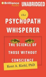 The Psychopath Whisperer : The Science of Those Without Conscience - Associate Professor Kent A Kiehl