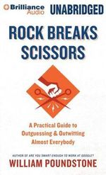 Rock Breaks Scissors : A Practical Guide to Outguessing and Outwitting Almost Everybody - William Poundstone