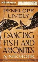 Dancing Fish and Ammonites : A Memoir - Penelope Lively