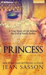 Princess : A True Story of Life Behind the Veil in Saudi Arabia - Jean Sasson