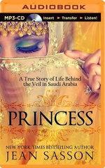 Princess : A True Story of Life Behind the Veil in Saudi Arabia - Jean Sasson