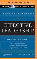 Stephen R. Covey's Keys to Effective Leadership : The 7 Habits for Managers, Principle-Centered Leadership, 4 Imperatives of Great Leaders - Dr Stephen R Covey