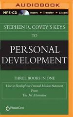 Stephen R. Covey's Keys to Personal Development : How to Develop Your Personal Mission Statement, Focus, the 3rd Alternative - Dr Stephen R Covey