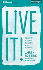 Live It! : Achieve Success by Living with Purpose - Jairek Robbins