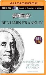 The Autobiography of Benjamin Franklin : Classic Collection (Brilliance Audio) - Benjamin Franklin