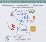 The Only Little Prayer You Need : The Shortest Route to a Life of Joy, Abundance, and Peace of Mind - Debra Landwehr Engle