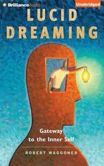Lucid Dreaming : Gateway to the Inner Self - Robert Waggoner