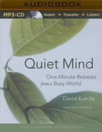 Quiet Mind : One-Minute Retreats from a Busy World - David Kundtz