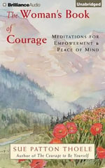 The Woman's Book of Courage : Meditations for Empowerment & Peace of Mind - Sue Patton Thoele