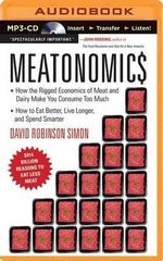 Meatonomics : How the Rigged Economics of Meat and Dairy Make You Consume Too Much?and How to Eat Better, Live Longer, and Spend Smarter - David Robinson Simon