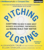 Pitching and Closing : Everything You Need to Know about Business Development, Partnerships, and Making Deals That Matter - Alex Taub