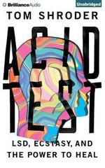 Acid Test : LSD, Ecstasy, and the Power to Heal - Tom Shroder