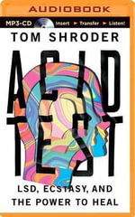 Acid Test : LSD, Ecstasy, and the Power to Heal - Tom Shroder
