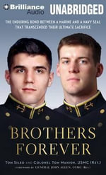 Brothers Forever : The Enduring Bond Between a Marine and a Navy SEAL That Transcended Their Ultimate Sacrifice - Tom Sileo