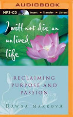 I Will Not Die an Unlived Life : Reclaiming Purpose and Passion - Dawna Markova