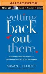 Getting Back Out There : Secrets to Successful Dating and Finding Real Love After the Big Breakup - Susan J Elliott