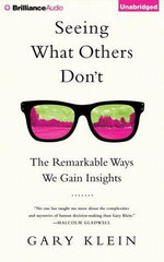 Seeing What Others Don't : The Remarkable Ways We Gain Insights - Gary Klein