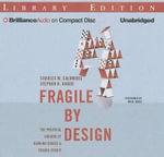 Fragile by Design : The Political Origins of Banking Crises and Scarce Credit - Professor Charles W Calomiris