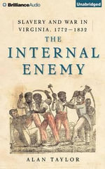 The Internal Enemy : Slavery and War in Virginia, 1772-1832 - Alan Taylor